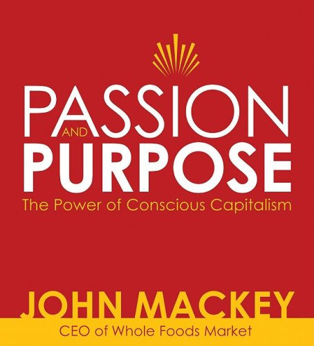 passion-and-purpose-john-mackey-ceo-of-whole-foods-market-on-the-power-of-conscious-capitalism