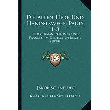 Die Alten Herr Und Handelswege, Parts 1-8: Der Germanen Romer Und Franken Im Deutschen Reiche (1890)