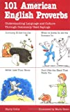 101 American English Proverbs: Understanding Language and Culture Through Commonly Used Sayings (101... Language Series)