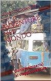 Avventure nel mondo: Guida (semiseria) ai viaggi avventura
