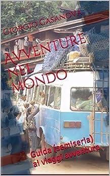 Avventure nel mondo: Guida (semiseria) ai viaggi avventura di [Casanova, Giorgio]