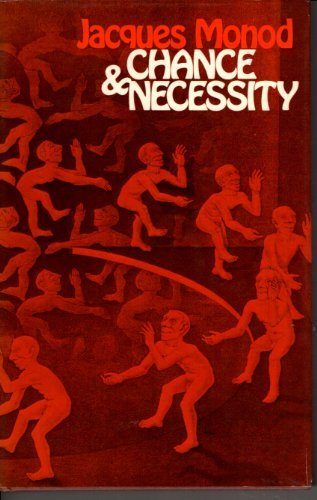 Chance and Necessity: Essay on the Natural Philosophy of Modern Biology