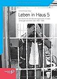 Leben in Haus 5: Die Geschichte des Bewahrungshauses in Düren: Zeitzeugen berichten 1950-1986 -