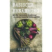 BASISCHE ERNÄHRUNG: Mit der Basischen Ernährung zu einem besseren Lebensgefühl: Bonus: 5-Tage-Entsäuerung und Rezeptvorschläge (German Edition)