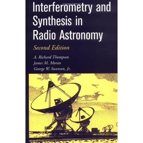 Interferometry and Synthesis in Radio Astronomy 2nd edition by Thompson, A. Richard, Moran, James M., Swenson Jr., George W (2001) Hardcover