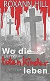 'Wo die toten Kinder leben: Der erste Fall für Steinbach und Wagner' von Roxann Hill