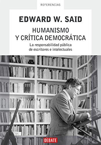 Humanismo y crítica democrática: La responsabilidad pública de escritores e intelectuales por Edward W. Said