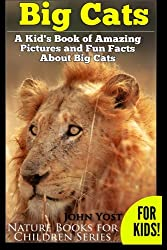 Big Cats! A Kid's Book of Amazing Pictures and Fun Facts About Big Cats: Lions Tigers and  Leopards