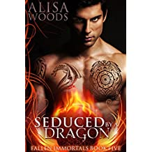Seduced by a Dragon (Fallen Immortals 5) - Paranormal Fairytale Romance