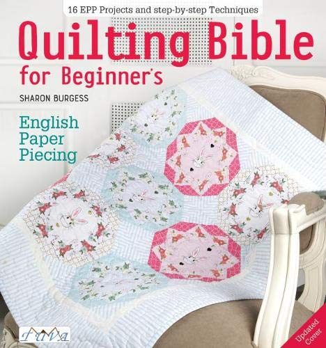Quilting Bible for Beginner's: English Paper Piecing -