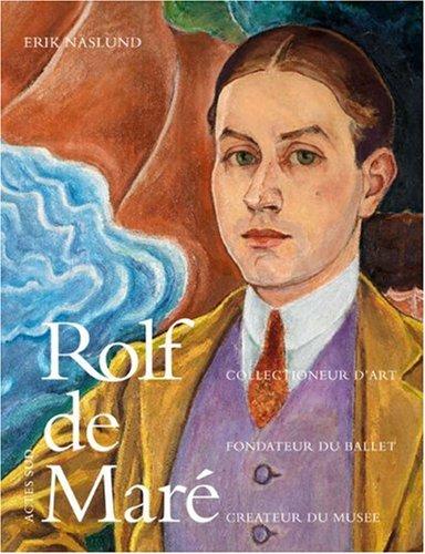 Rolf de Maré : Fondateur des ballets suédois ; Collectionneur d'art ; Créateur de musée