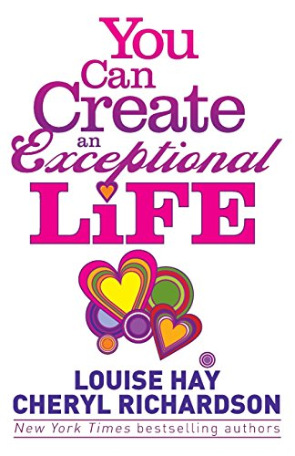 You Can Create an Exceptional Life: Candid Conversations with Louise Hay and Cheryl Richardson por Louise Hay