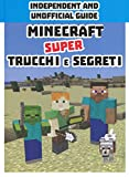 Minecraft. Super trucchi e segreti. Independent and unofficial guide. Ediz. a colori