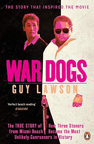 War Dogs: The True Story of How Three Stoners from Miami Beach Became the Most Unlikely Gunrunners in History (English Edition) -