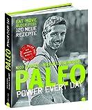 Paleo 2 - Steinzeit Diät: Power every day. eat • move • sleep • feel • 120 neue Rezepte glutenfrei, laktosefrei & alltagstauglich. Mit Steinzeiternährung & Bewegung langfristig fit...