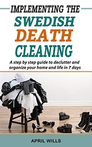 Implementing The Swedish Death Cleaning: A Step by Step Guide to Declutter and Organize Your Home and Life in 7 Days Descargar ebooks PDF
