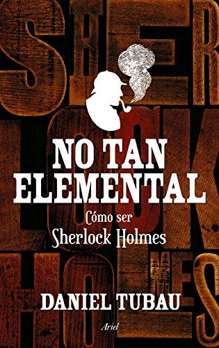 No tan elemental: Cómo ser Sherlock Holmes (Ariel) por Daniel Tubau
