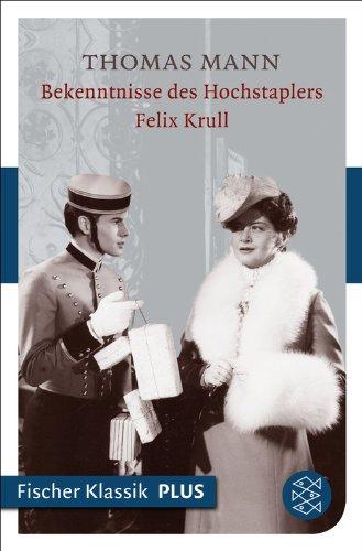Bekenntnisse des Hochstaplers Felix Krull: Der Memoiren erster Teil (Thomas Mann, Große kommentierte Frankfurter Ausgabe. Werke, Briefe, Tagebücher)
