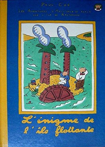 L'Enigme de l'île flottante (Les Aventures d'Archibald Le koala sur l'île de Rastepappe .)