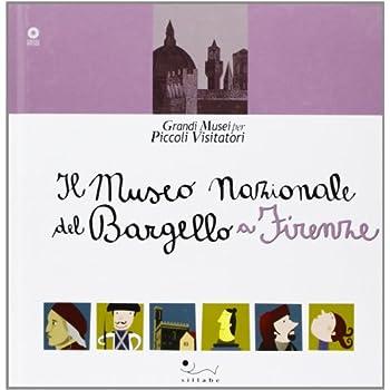 Il Museo Nazionale Del Bargello A Firenze. Ediz. Illustrata
