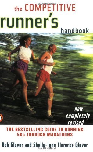 the-competitive-runner-39-s-handbook-the-bestselling-guide-to-running-5ks-through-marathons-by-bob-glover-shelly-lynn-florence-glover-1999-paperback