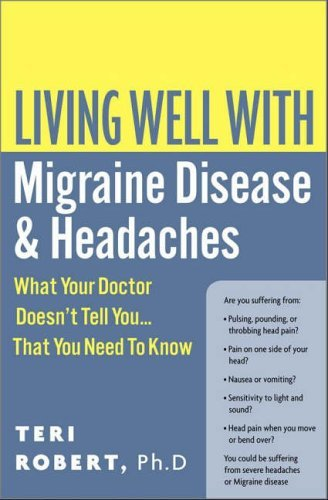 Living Well with Migraine Disease and Headaches: What Your Doctor Doesn't Tell You...That You Need to Know (Living Well (Collins)) by Robert, Teri, PhD (2005) Paperback