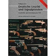Deutsche Leucht- und Signalpistolen.Geschichte und Entwicklung bis 1945