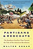 Partisans and Redcoats: The Southern Conflict That Turned the Tide of the American Revolution by Walter B. Edgar (2003-0