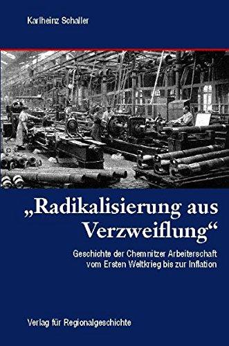 »Radikalisierung aus Verzweiflung«: Geschichte der Chemnitzer Arbeiterschaft vom Ersten Weltkrieg bis zur Inflation (1914 bis 1923)