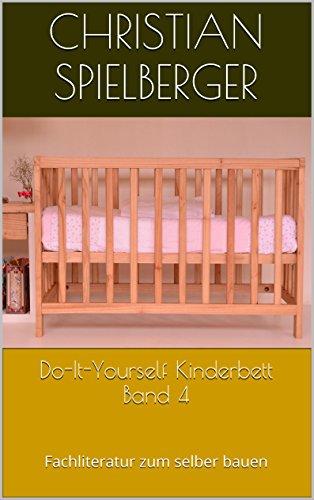 Do-It-Yourself Kinderbett Band 4 – Fachliteratur zum selber bauen