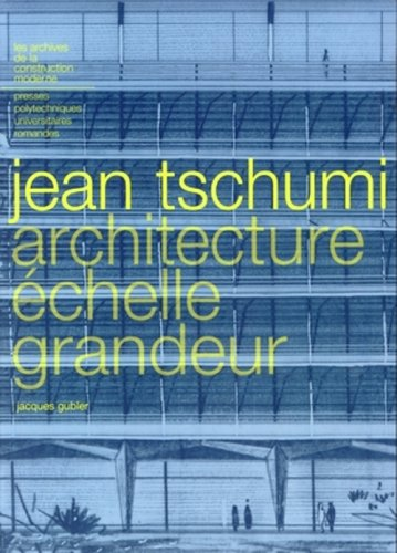 Jean Tschumi: Architecture échelle grandeur