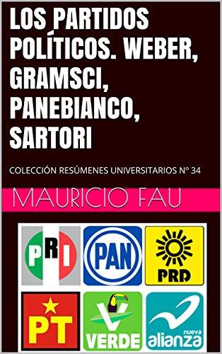 LOS PARTIDOS POLÍTICOS. WEBER, GRAMSCI, PANEBIANCO, SARTORI: COLECCIÓN RESÚMENES UNIVERSITARIOS Nº 34 por Mauricio Fau