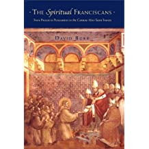 The Spiritual Franciscans: From Protest to Persecution in the Century After Saint Francis