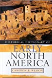 Historical Dictionary of Early North America (Historical Dictionaries of Ancient Civi...