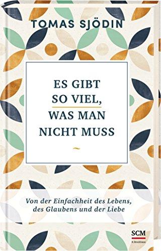 Buchcover Es gibt so viel, was man nicht muss: Von der Einfachheit des Lebens, des Glaubens und der Liebe (Ruhe und Achtsamkeit (3))