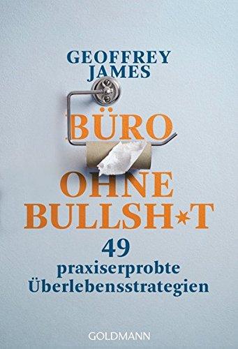 Büro ohne Bullshit: 49 praxiserprobte Überlebensstrategien