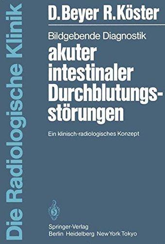 Bildgebende Diagnostik Akuter Intestinaler Durchblutungsst??rungen: Ein Klinisch-Radiologisches Konzept (Die Radiologische Klinik) by Dieter Beyer (1985-01-01)