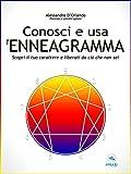 Conosci e usa l'Enneagramma: Scopri il tuo carattere e liberati da ciò che non sei