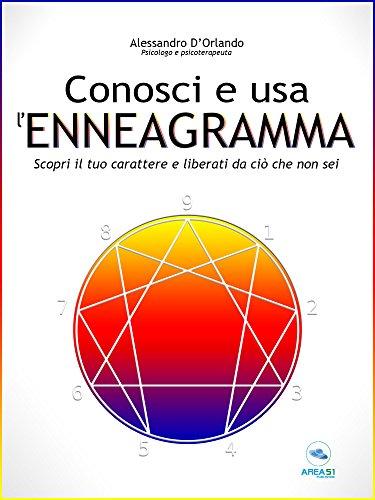 Conosci e usa l'Enneagramma: Scopri il tuo carattere e liberati da ciò che non sei (Italian Edition)