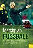 Matchplan Fußball: Mit der richtigen Taktik zum Erfolg. Inklusive WM-Analyse 2014