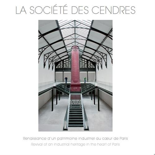 La société des cendres : Renaissance d'un patrimoine industriel au coeur de Paris par Collectif d'auteurs