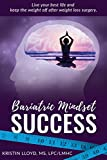 Bariatric Mindset Success: Live Your Best Life and Keep The Weight Off After Weight Loss Surgery (English Edition)