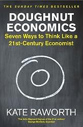 Doughnut Economics: Seven Ways to Think Like a 21st-Century Economist