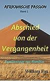 ABSCHIED VON DER VERGANGENHEIT: Familien Saga aus Namibia (AFRIKANISCHE PASSION 1)