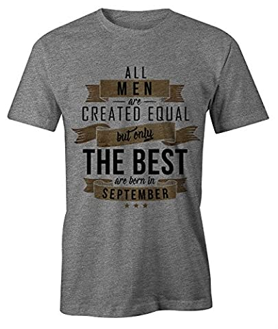 All Men Are Created Equal Only The Best Are Born In September Geburtstag Geschenk T-Shirt Herren Grau Large
