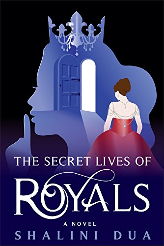 The Secret Lives of Royals by [Dua, Shalini]
