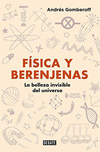 Física y berenjenas: La belleza invisible del universo (CIENCIA)