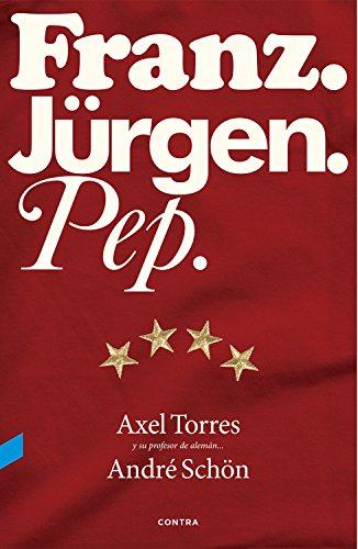 Franz. Jürgen. Pep. por Axel Torres Xirau