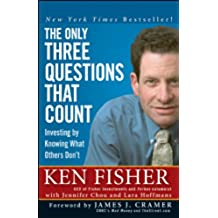 Only Three Questions That Count: Investing by Knowing What Others Don't (Fisher Investments Press)