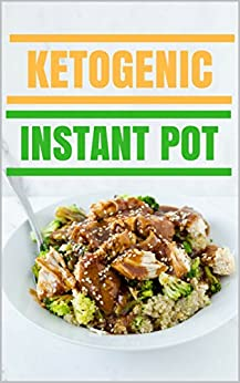 Ketogenic Instant Pot: Healthy and Delicious Instant Pot Ketogenic Diet Recipes for Weight Loss! (English Edition) par [King, Russel]